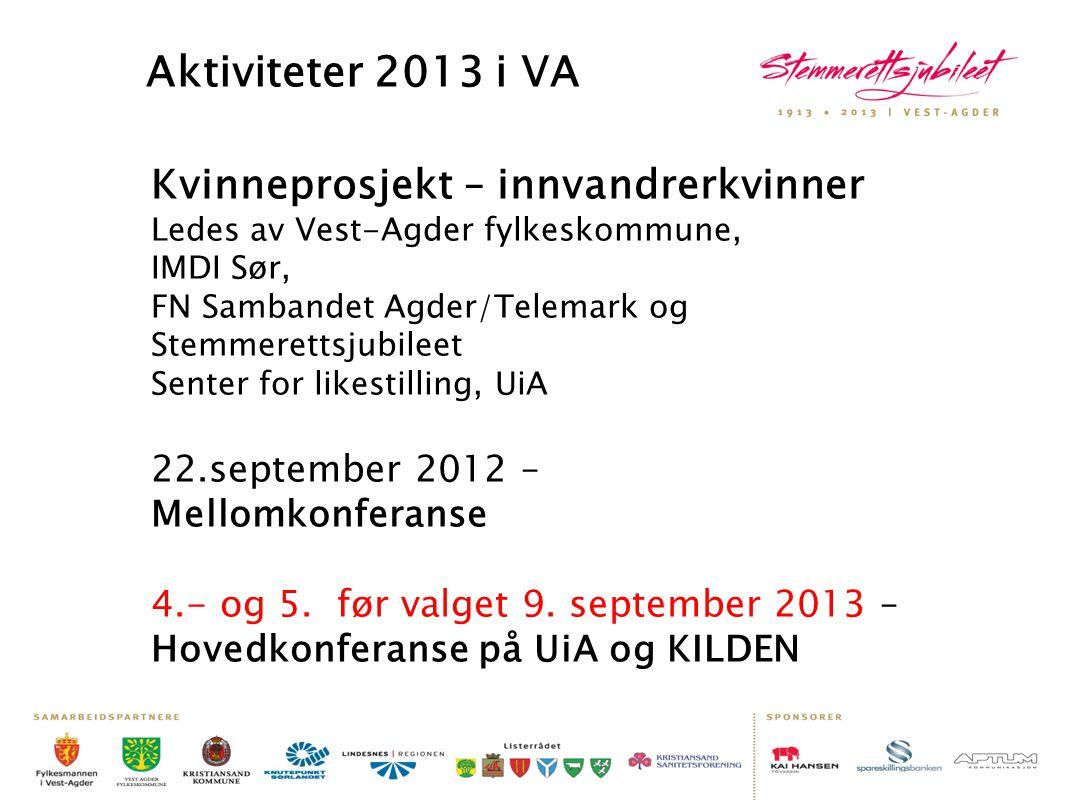 Aktiviteter 2013 i VA Kvinneprosjekt – innvandrerkvinner Ledes av Vest-Agder fylkeskommune, IMDI Sør, FN Sambandet Agder/Telemark og Stemmerettsjubile