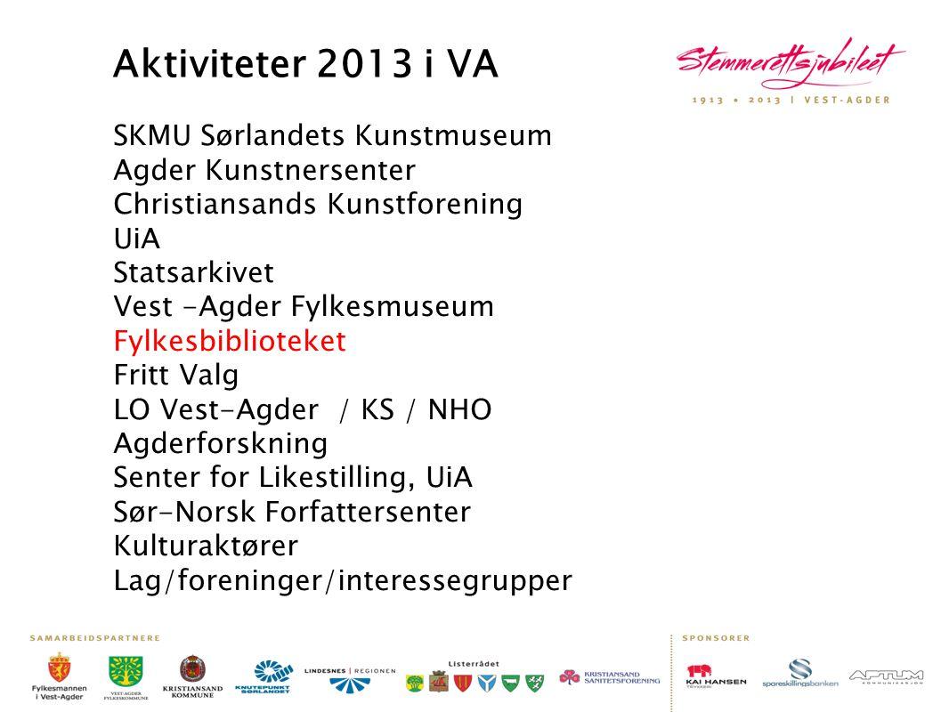 Aktiviteter 2013 i VA SKMU Sørlandets Kunstmuseum Agder Kunstnersenter Christiansands Kunstforening UiA Statsarkivet Vest -Agder Fylkesmuseum Fylkesbi