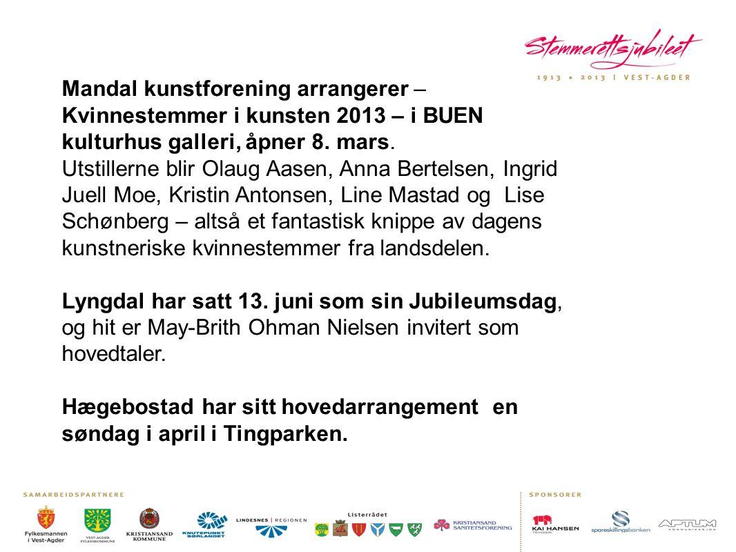 Mandal kunstforening arrangerer – Kvinnestemmer i kunsten 2013 – i BUEN kulturhus galleri, åpner 8. mars. Utstillerne blir Olaug Aasen, Anna Bertelsen