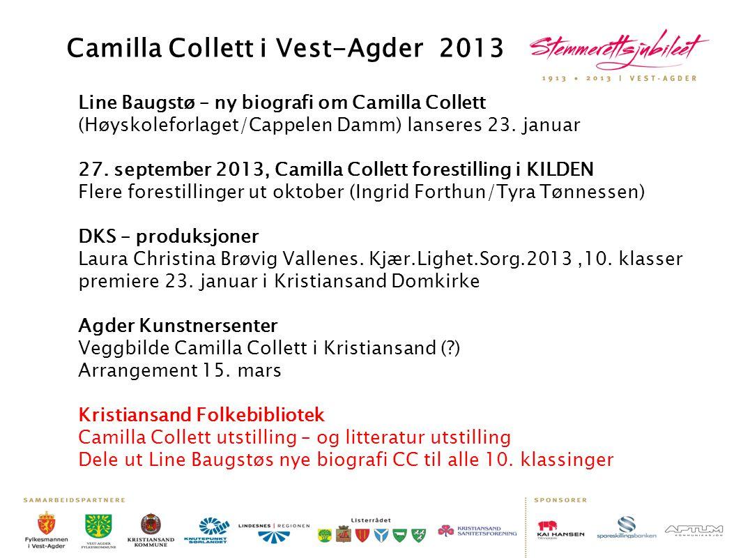 Camilla Collett i Vest-Agder 2013 Line Baugstø – ny biografi om Camilla Collett (Høyskoleforlaget/Cappelen Damm) lanseres 23. januar 27. september 201