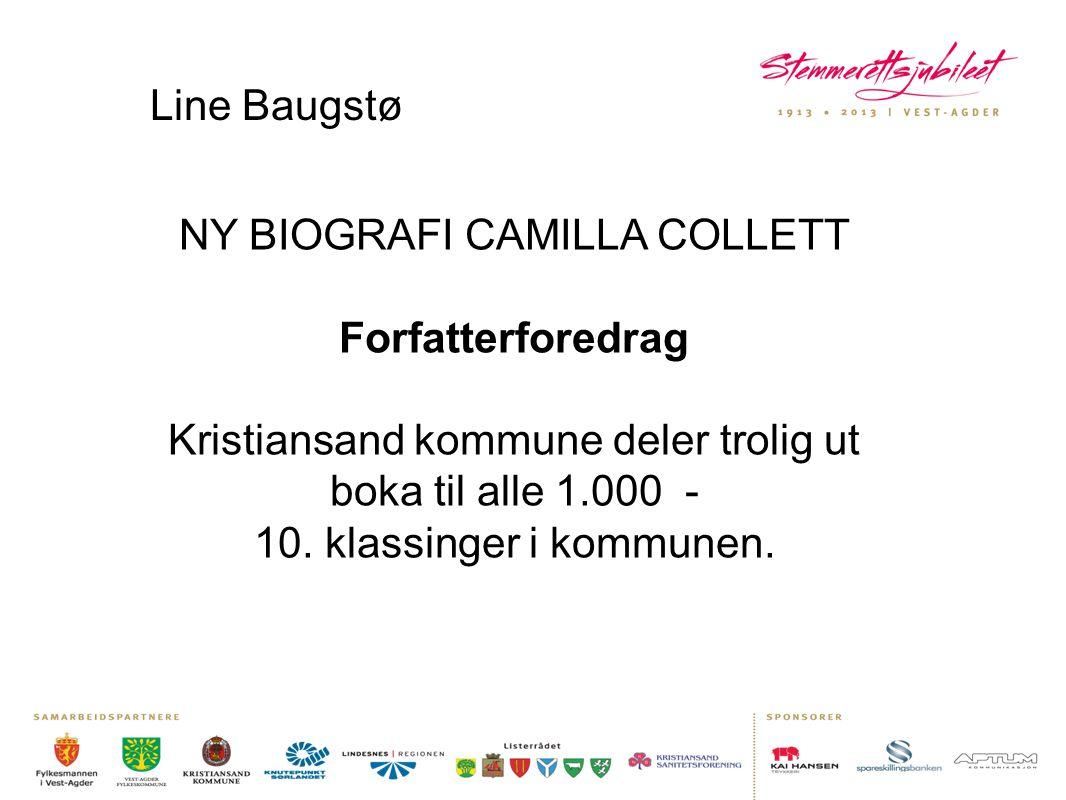 Line Baugstø NY BIOGRAFI CAMILLA COLLETT Forfatterforedrag Kristiansand kommune deler trolig ut boka til alle 1.000 - 10. klassinger i kommunen.