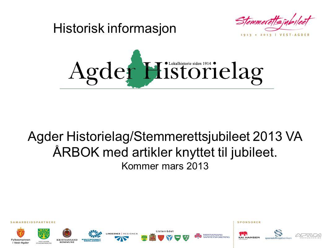 Agder Historielag/Stemmerettsjubileet 2013 VA ÅRBOK med artikler knyttet til jubileet. Kommer mars 2013 Historisk informasjon