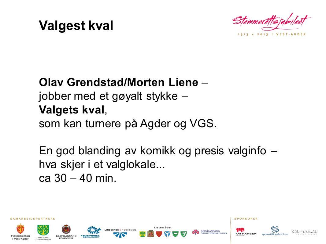 Valgest kval Olav Grendstad/Morten Liene – jobber med et gøyalt stykke – Valgets kval, som kan turnere på Agder og VGS. En god blanding av komikk og p