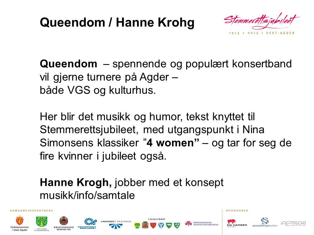 Queendom / Hanne Krohg Queendom – spennende og populært konsertband vil gjerne turnere på Agder – både VGS og kulturhus. Her blir det musikk og humor,