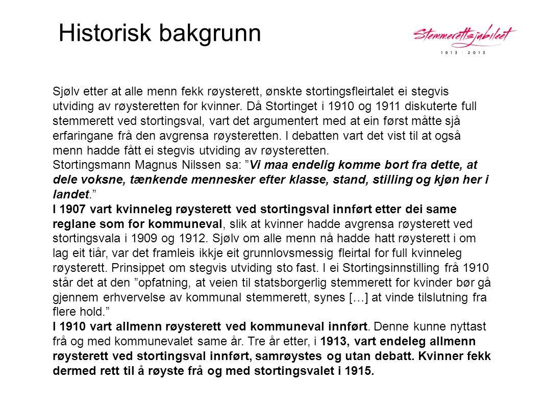 Historisk bakgrunn Sjølv etter at alle menn fekk røysterett, ønskte stortingsfleirtalet ei stegvis utviding av røysteretten for kvinner. Då Stortinget