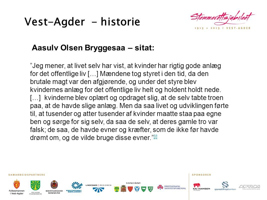 """Aasulv Olsen Bryggesaa – sitat: Vest-Agder - historie """"Jeg mener, at livet selv har vist, at kvinder har rigtig gode anlæg for det offentlige liv […]"""