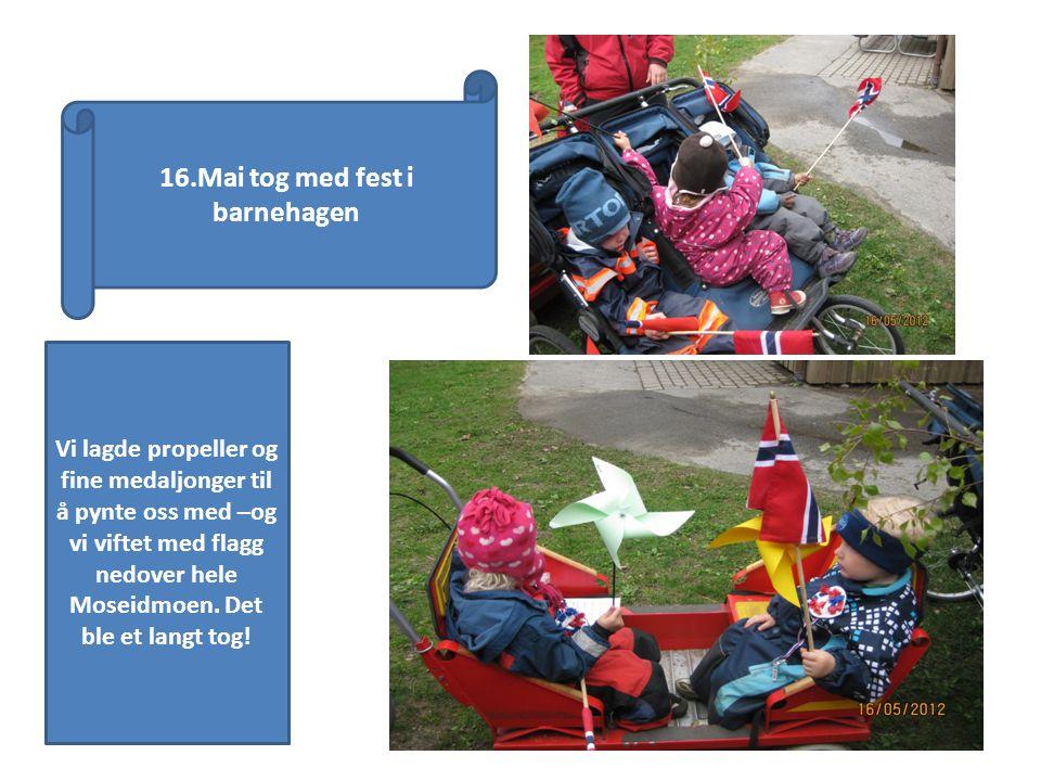 16.Mai tog med fest i barnehagen Vi lagde propeller og fine medaljonger til å pynte oss med –og vi viftet med flagg nedover hele Moseidmoen.