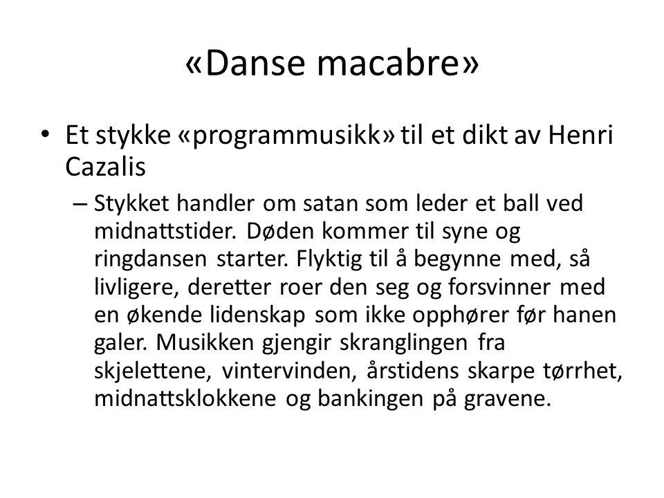 «Danse macabre» • Et stykke «programmusikk» til et dikt av Henri Cazalis – Stykket handler om satan som leder et ball ved midnattstider. Døden kommer