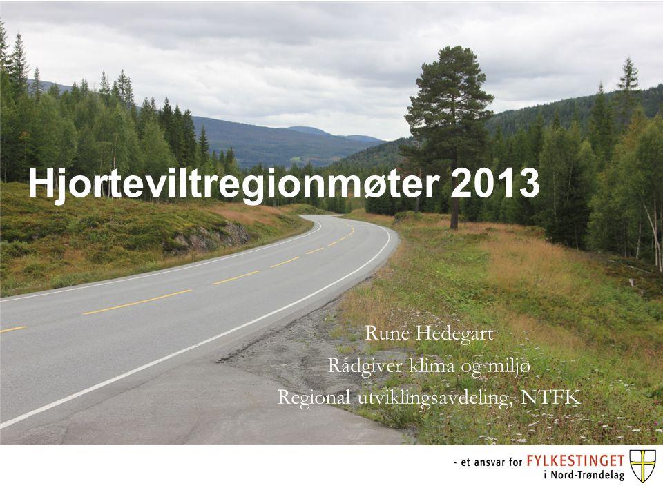 Hjorteviltregionmøter 2013 Rune Hedegart Rådgiver klima og miljø Regional utviklingsavdeling, NTFK