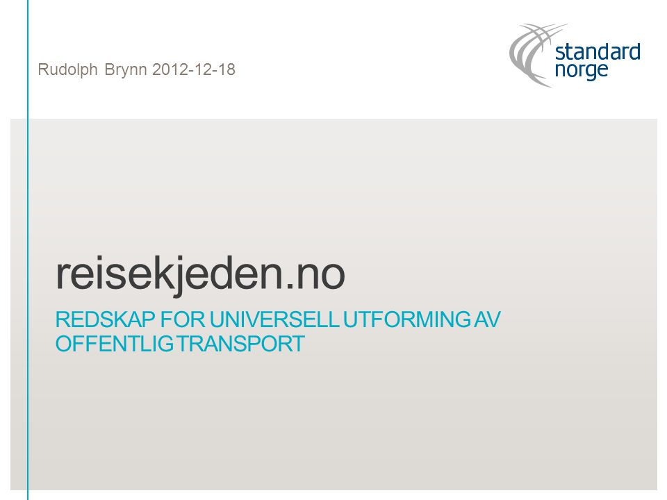 reisekjeden.no REDSKAP FOR UNIVERSELL UTFORMING AV OFFENTLIG TRANSPORT Rudolph Brynn 2012-12-18