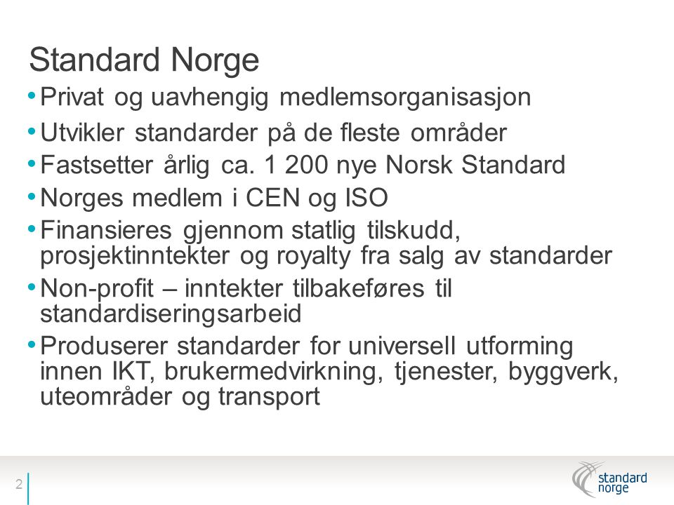 2 Standard Norge • Privat og uavhengig medlemsorganisasjon • Utvikler standarder på de fleste områder • Fastsetter årlig ca. 1 200 nye Norsk Standard