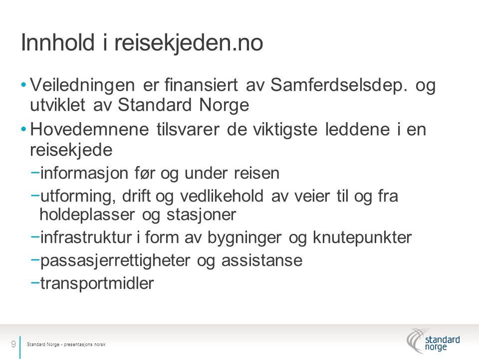 9 Innhold i reisekjeden.no •Veiledningen er finansiert av Samferdselsdep. og utviklet av Standard Norge •Hovedemnene tilsvarer de viktigste leddene i