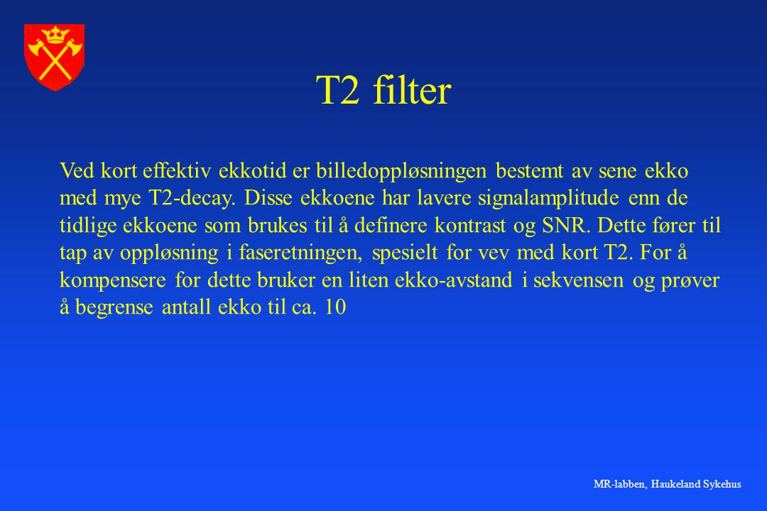 MR-labben, Haukeland Sykehus T2 filter Ved kort effektiv ekkotid er billedoppløsningen bestemt av sene ekko med mye T2-decay. Disse ekkoene har lavere