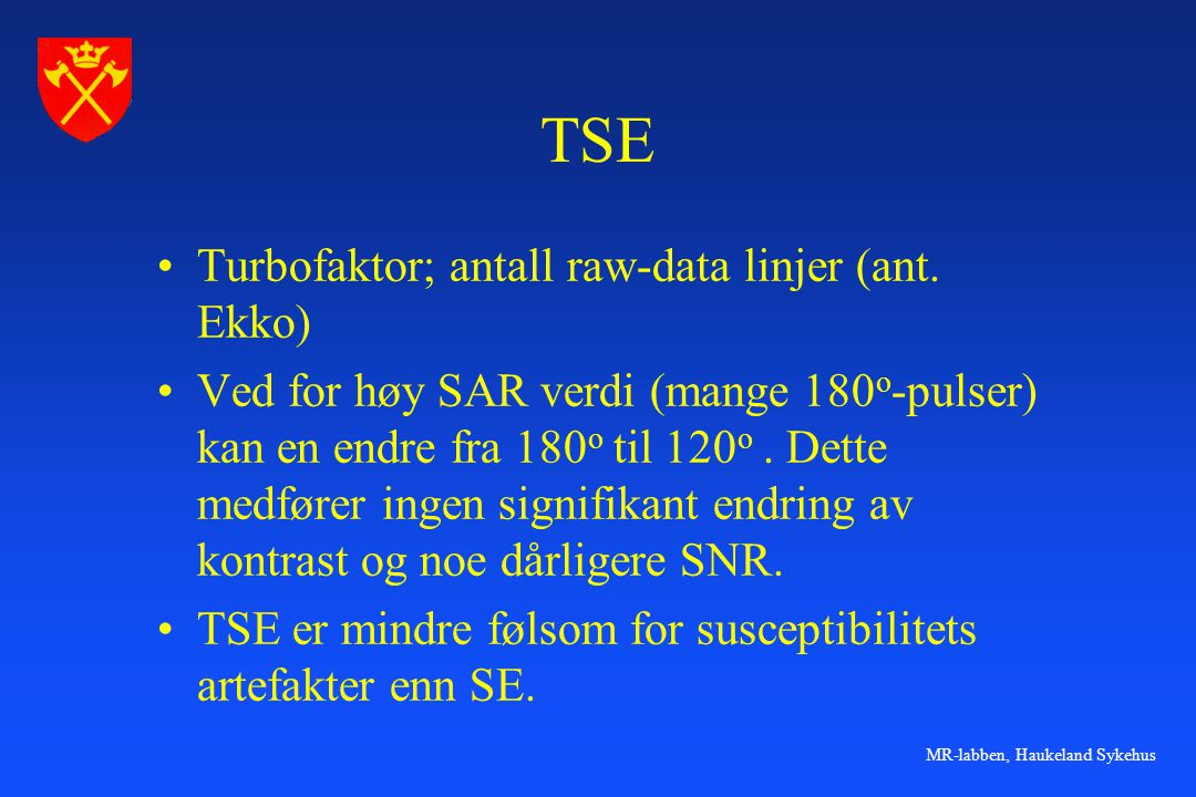 MR-labben, Haukeland Sykehus TSE •Turbofaktor; antall raw-data linjer (ant. Ekko) •Ved for høy SAR verdi (mange 180 o -pulser) kan en endre fra 180 o