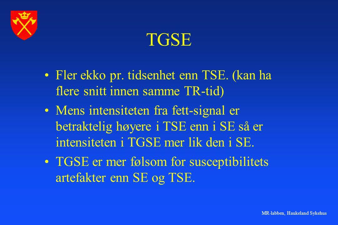 MR-labben, Haukeland Sykehus TGSE •Fler ekko pr. tidsenhet enn TSE. (kan ha flere snitt innen samme TR-tid) •Mens intensiteten fra fett-signal er betr