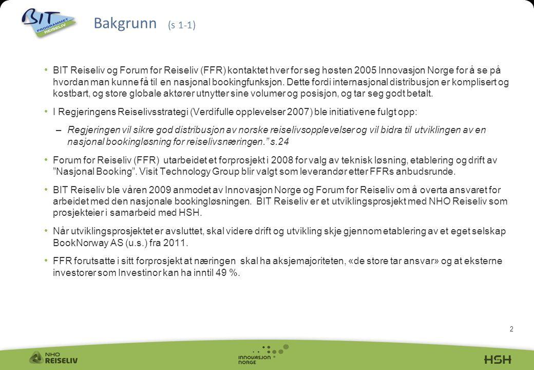 2 • BIT Reiseliv og Forum for Reiseliv (FFR) kontaktet hver for seg høsten 2005 Innovasjon Norge for å se på hvordan man kunne få til en nasjonal bookingfunksjon.