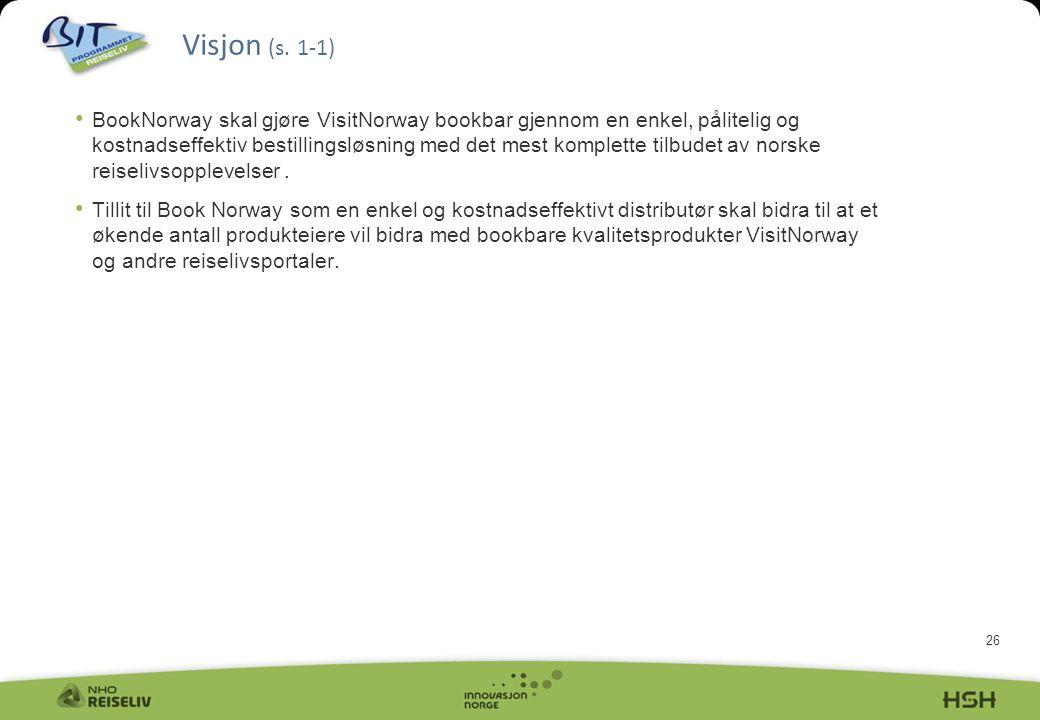 26 • BookNorway skal gjøre VisitNorway bookbar gjennom en enkel, pålitelig og kostnadseffektiv bestillingsløsning med det mest komplette tilbudet av norske reiselivsopplevelser.