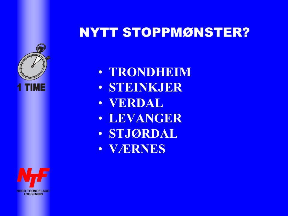 NYTT STOPPMØNSTER •TRONDHEIM •STEINKJER •VERDAL •LEVANGER •STJØRDAL •VÆRNES