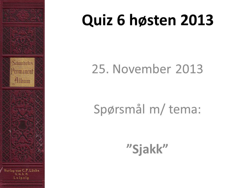 Quiz 6 høsten 2013 25. November 2013 Spørsmål m/ tema: Sjakk