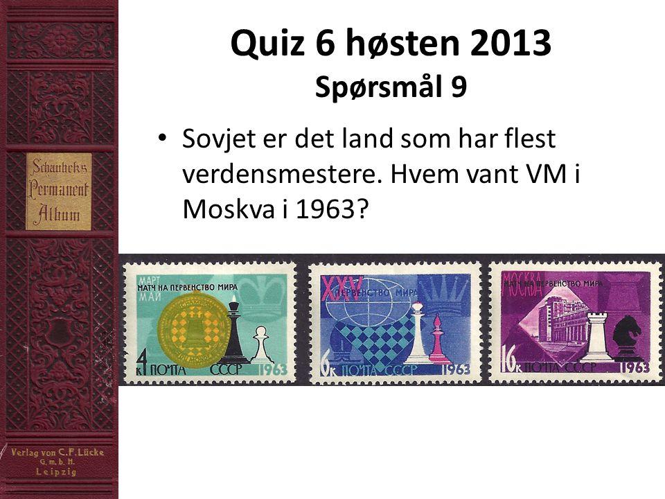 Quiz 6 høsten 2013 Spørsmål 9 • Sovjet er det land som har flest verdensmestere.