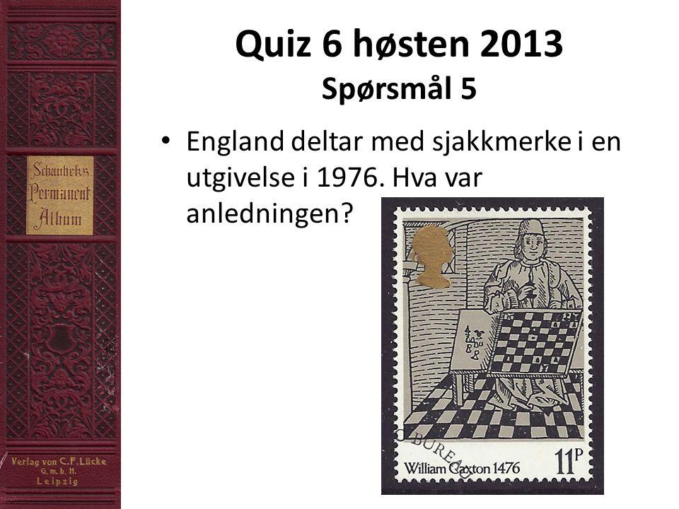 Quiz 6 høsten 2013 Spørsmål 5 • England deltar med sjakkmerke i en utgivelse i 1976.