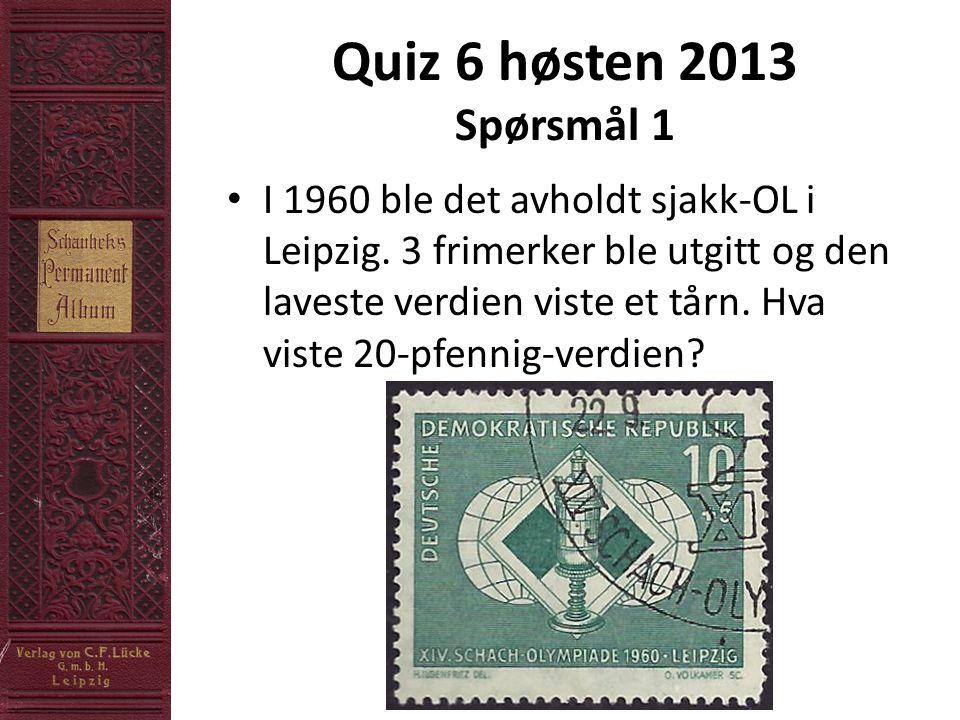 Quiz 6 høsten 2013 Spørsmål 1 • I 1960 ble det avholdt sjakk-OL i Leipzig.