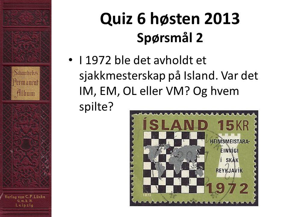 Quiz 6 høsten 2013 Spørsmål 2 • I 1972 ble det avholdt et sjakkmesterskap på Island.