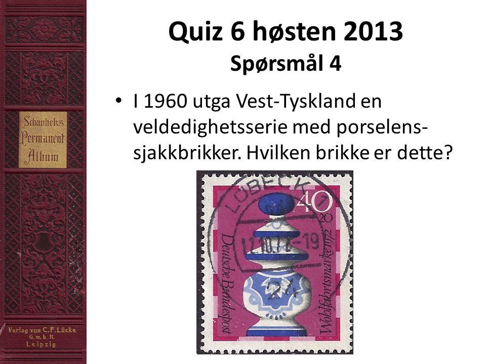 Quiz 6 høsten 2013 Spørsmål 4 • I 1960 utga Vest-Tyskland en veldedighetsserie med porselens- sjakkbrikker.