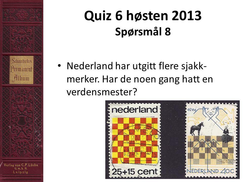 Quiz 6 høsten 2013 Spørsmål 8 • Nederland har utgitt flere sjakk- merker.