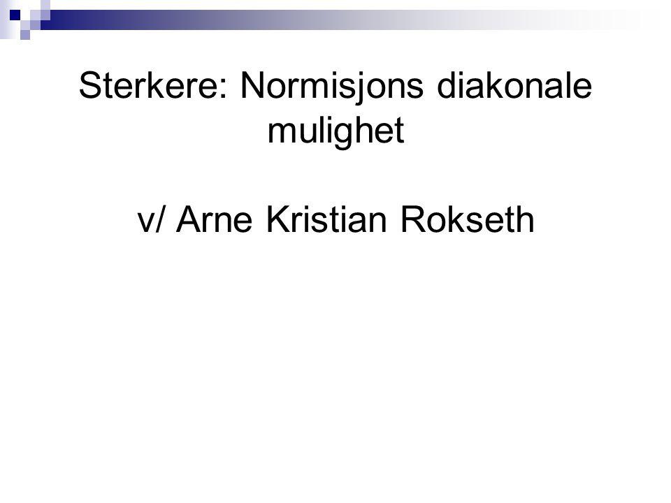 Sterkere: Normisjons diakonale mulighet v/ Arne Kristian Rokseth