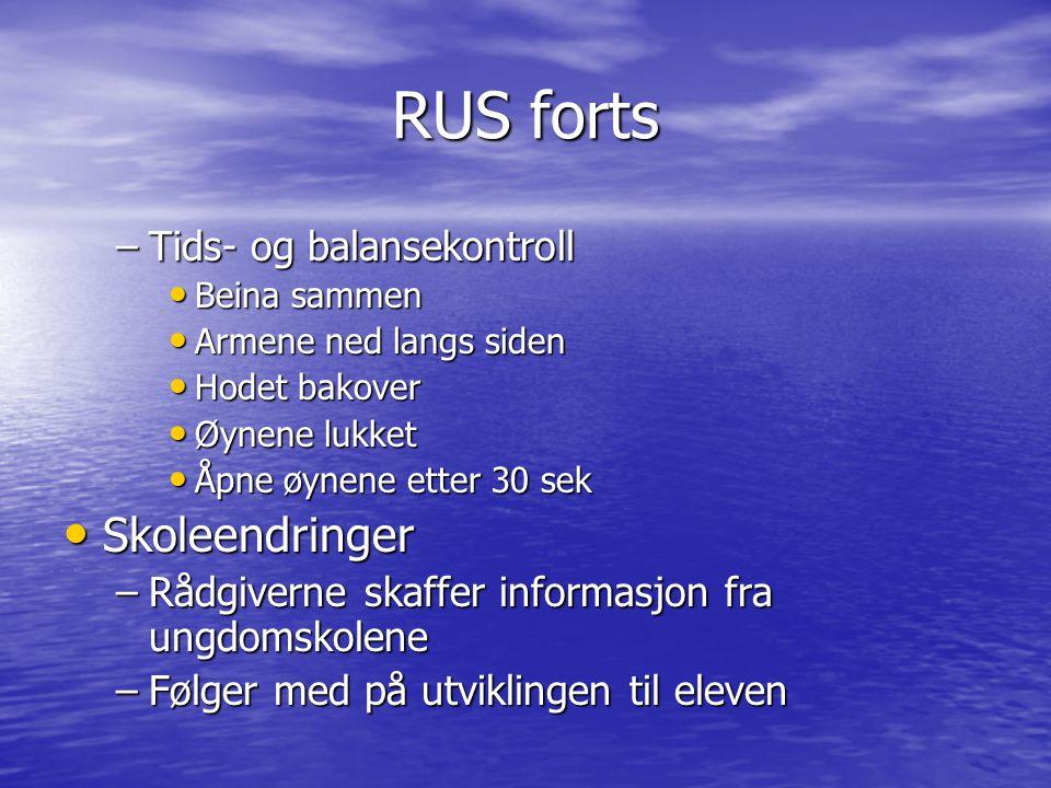 RUS forts –Tids- og balansekontroll • Beina sammen • Armene ned langs siden • Hodet bakover • Øynene lukket • Åpne øynene etter 30 sek • Skoleendringe