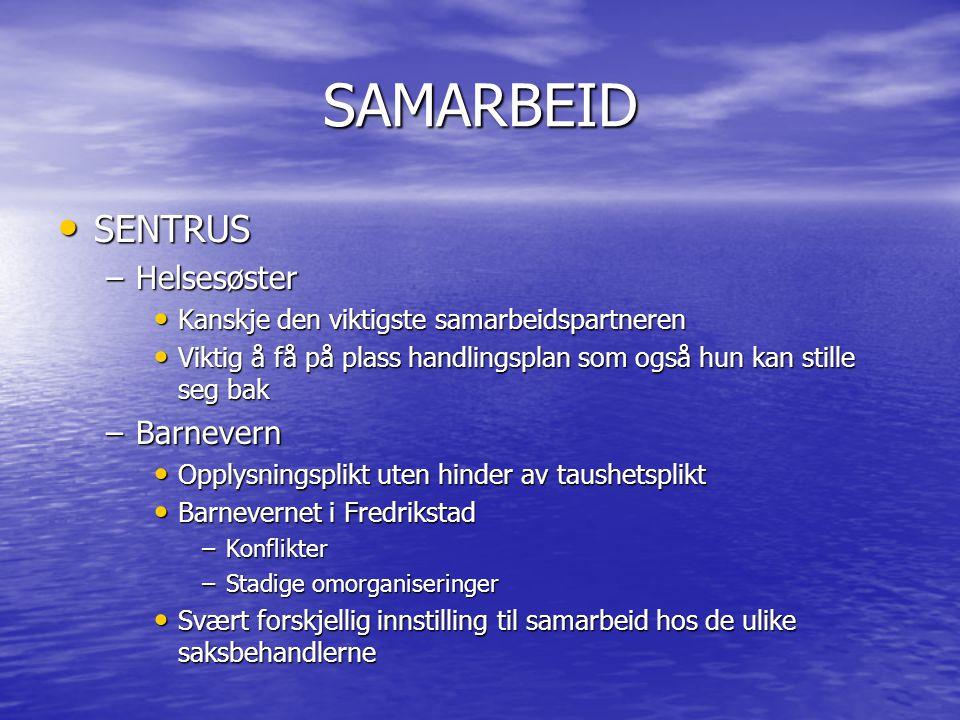 SAMARBEID • SENTRUS –Helsesøster • Kanskje den viktigste samarbeidspartneren • Viktig å få på plass handlingsplan som også hun kan stille seg bak –Bar