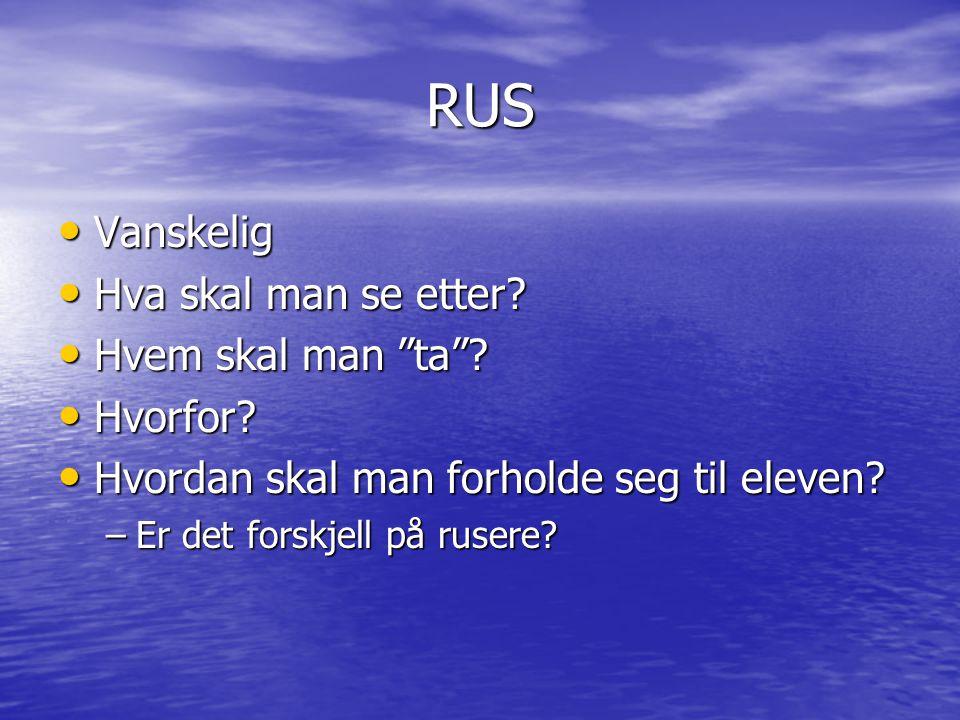 """RUS • Vanskelig • Hva skal man se etter? • Hvem skal man """"ta""""? • Hvorfor? • Hvordan skal man forholde seg til eleven? –Er det forskjell på rusere?"""