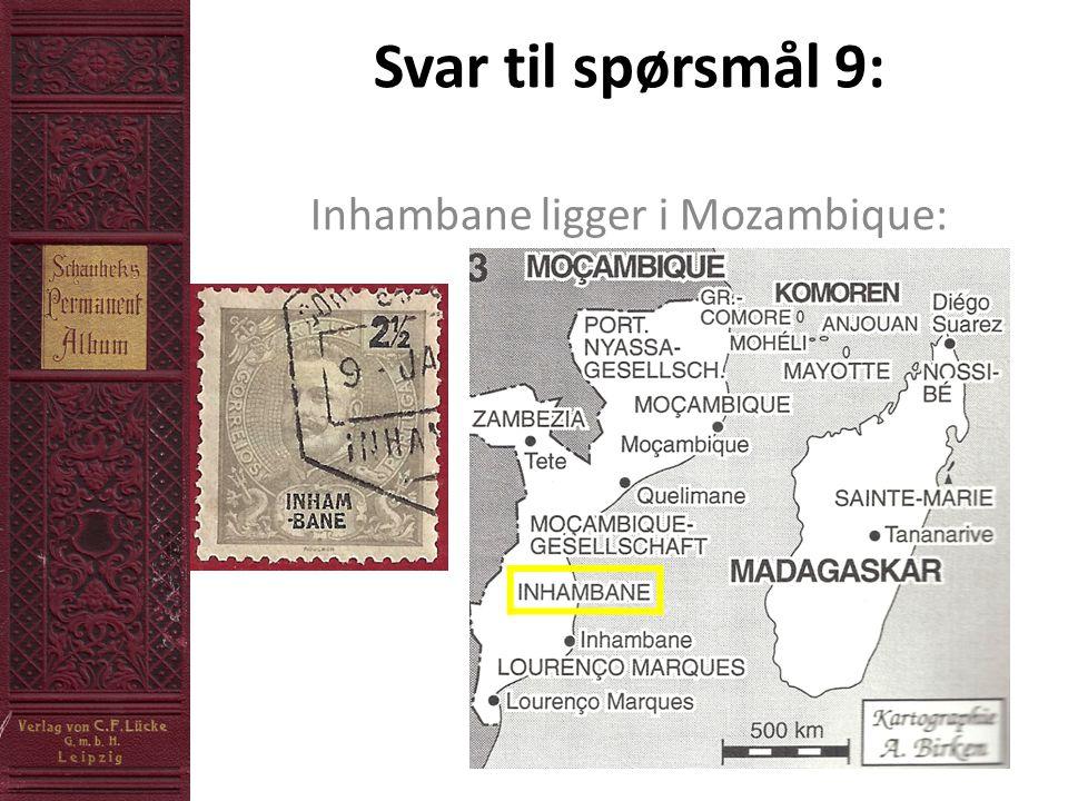 Svar til spørsmål 9: Inhambane ligger i Mozambique: