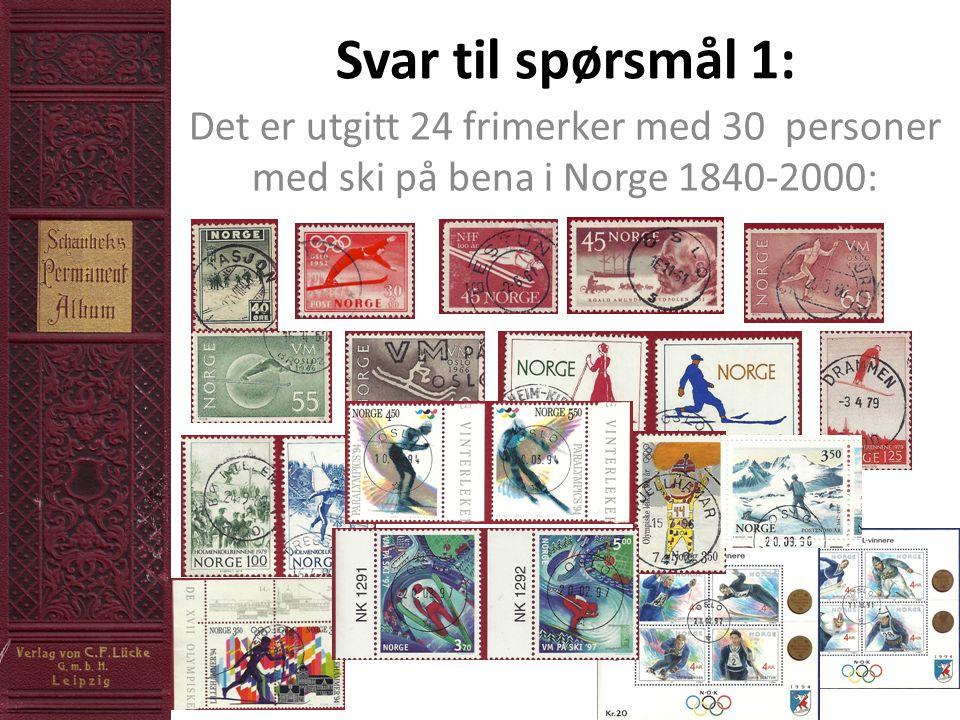 Svar til spørsmål 1: Det er utgitt 24 frimerker med 30 personer med ski på bena i Norge 1840-2000: