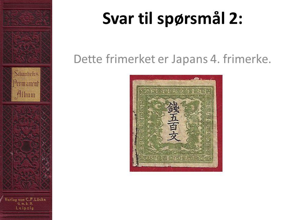 Svar til spørsmål 2: Dette frimerket er Japans 4. frimerke.