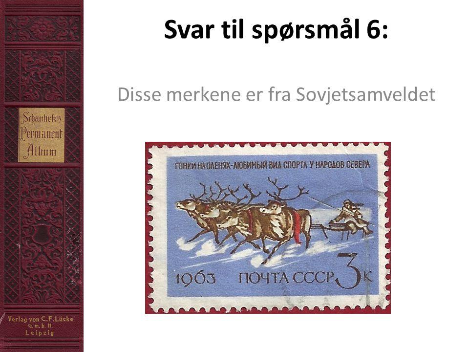 Svar til spørsmål 6: Disse merkene er fra Sovjetsamveldet