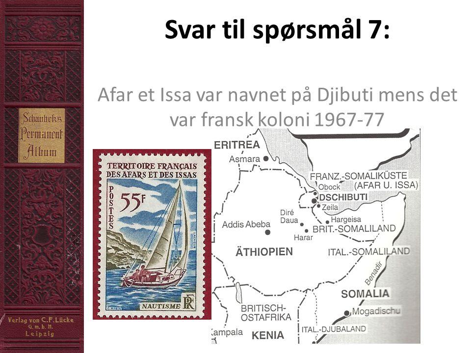 Svar til spørsmål 7: Afar et Issa var navnet på Djibuti mens det var fransk koloni 1967-77