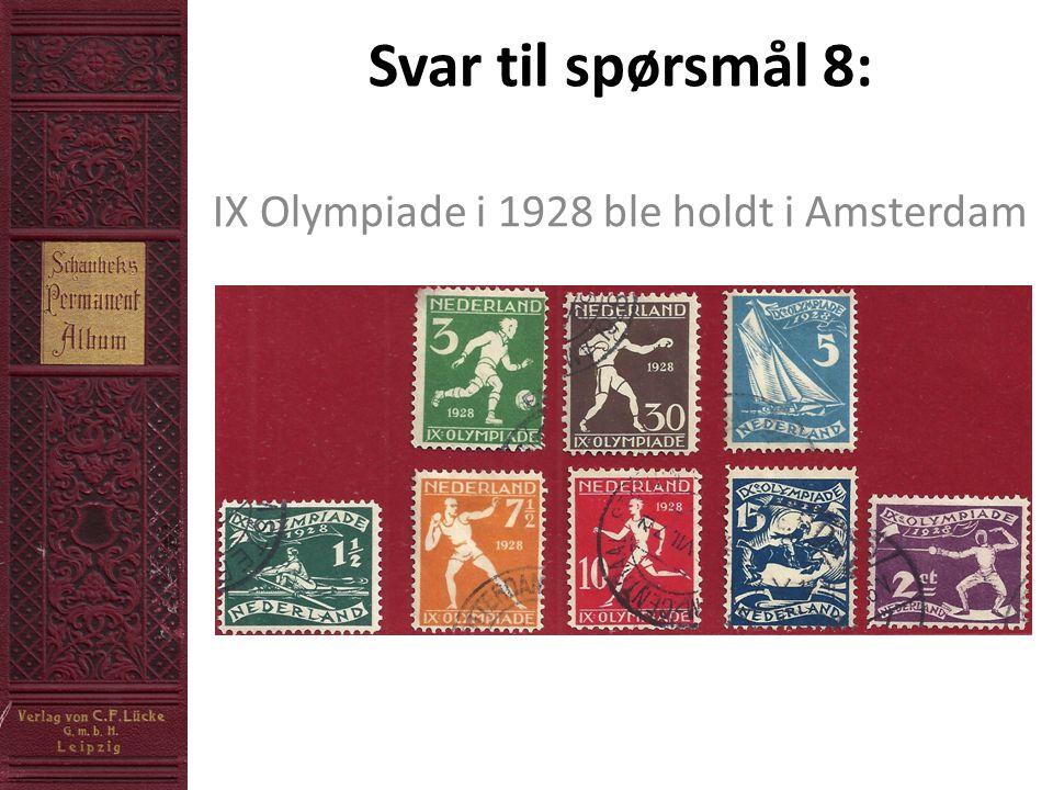 Svar til spørsmål 8: IX Olympiade i 1928 ble holdt i Amsterdam
