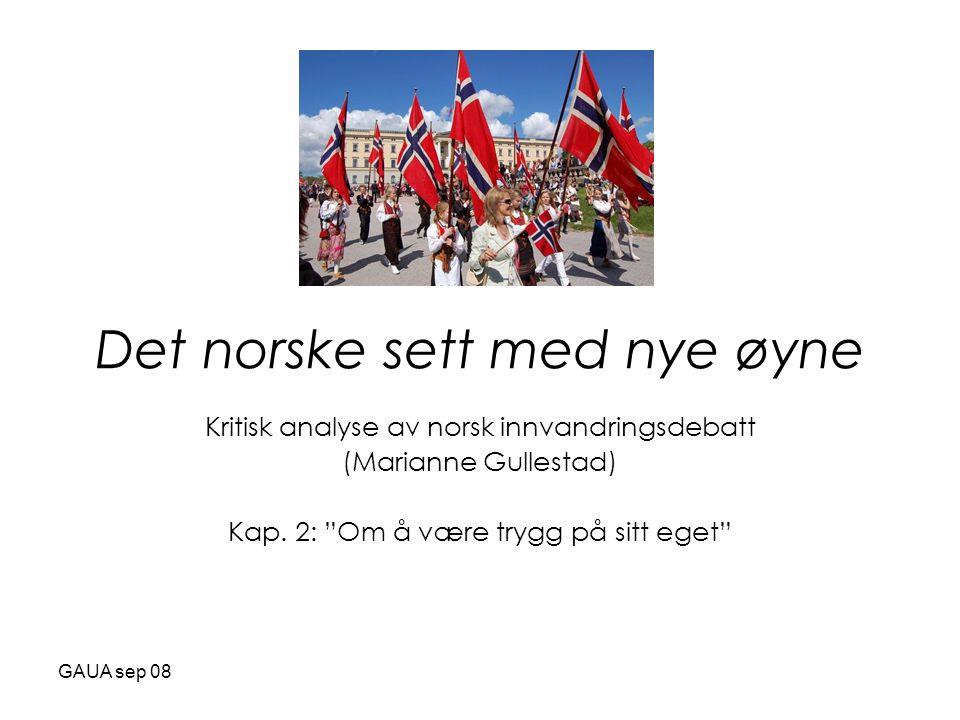 GAUA sep 08 Det norske sett med nye øyne Kritisk analyse av norsk innvandringsdebatt (Marianne Gullestad) Kap.