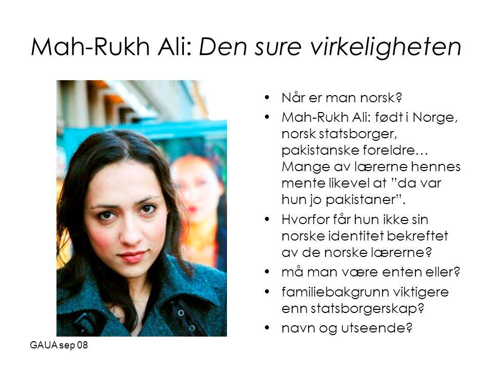 GAUA sep 08 Mah-Rukh Ali: Den sure virkeligheten •Når er man norsk.
