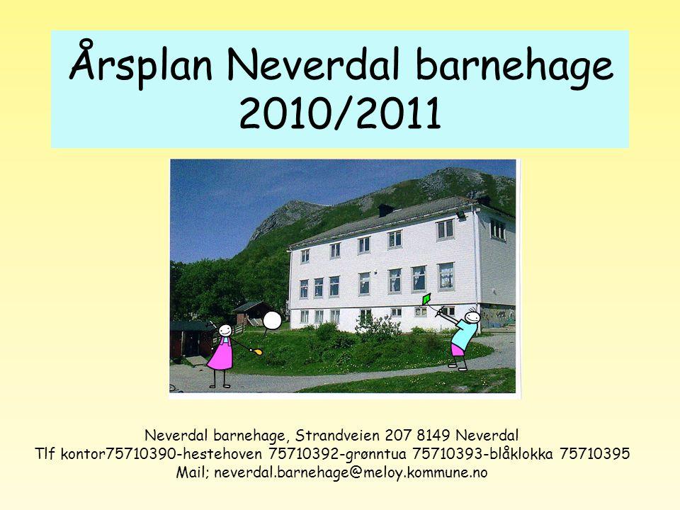 Årsplan Neverdal barnehage 2010/2011 Neverdal barnehage, Strandveien 207 8149 Neverdal Tlf kontor75710390-hestehoven 75710392-grønntua 75710393-blåklo