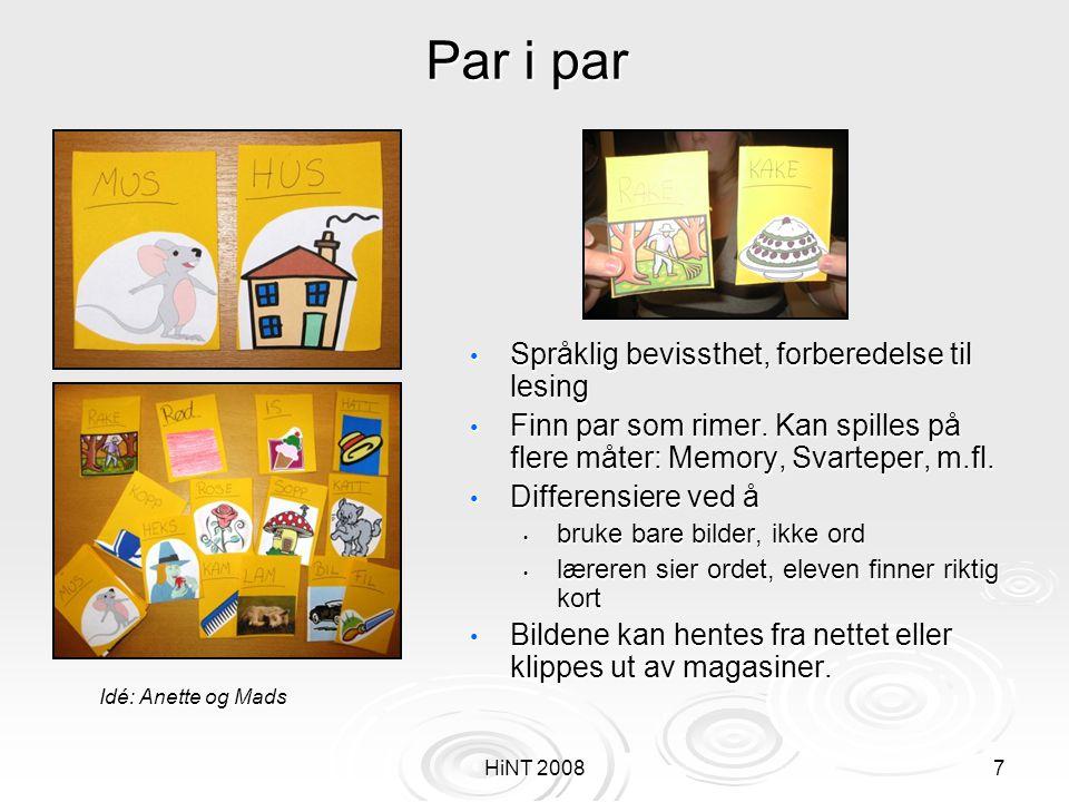 HiNT 20087 Par i par • Språklig bevissthet, forberedelse til lesing • Finn par som rimer. Kan spilles på flere måter: Memory, Svarteper, m.fl. • Diffe