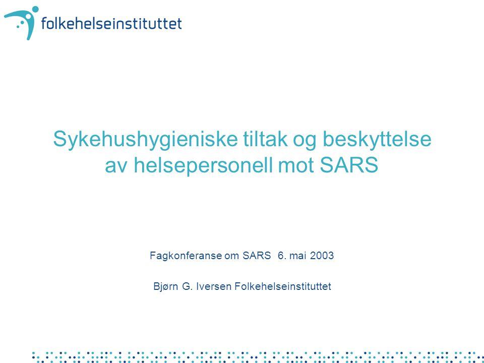 Sykehushygieniske tiltak og beskyttelse av helsepersonell mot SARS Fagkonferanse om SARS 6.