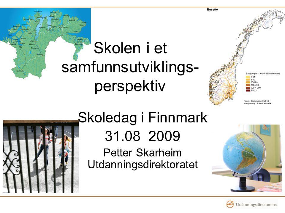 Skolen i et samfunnsutviklings- perspektiv Skoledag i Finnmark 31.08 2009 Petter Skarheim Utdanningsdirektoratet