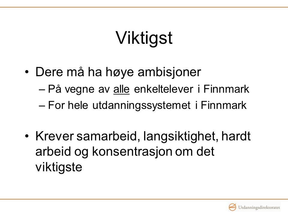 Viktigst •Dere må ha høye ambisjoner –På vegne av alle enkeltelever i Finnmark –For hele utdanningssystemet i Finnmark •Krever samarbeid, langsiktighe