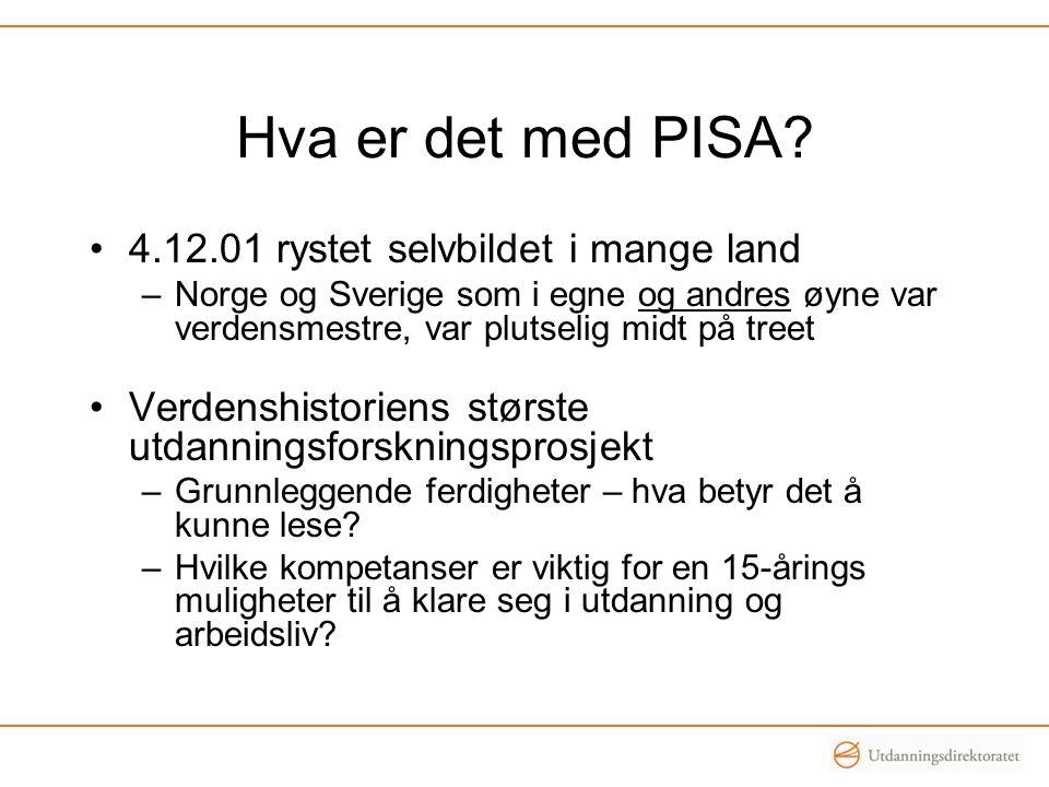 Hva er det med PISA? •4.12.01 rystet selvbildet i mange land –Norge og Sverige som i egne og andres øyne var verdensmestre, var plutselig midt på tree