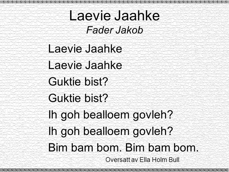 Laevie Jaahke Fader Jakob Laevie Jaahke Guktie bist.