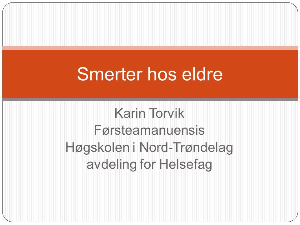Karin Torvik Førsteamanuensis Høgskolen i Nord-Trøndelag avdeling for Helsefag Smerter hos eldre