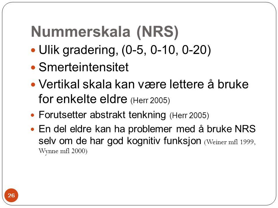 Nummerskala (NRS)  Ulik gradering, (0-5, 0-10, 0-20)  Smerteintensitet  Vertikal skala kan være lettere å bruke for enkelte eldre (Herr 2005)  For